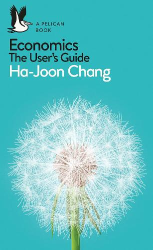 Economics: The User's Guide: A Pelican Introduction - Pelican Books (Paperback)