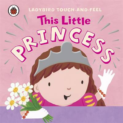 This Little Princess: Ladybird Touch and Feel (Board book)