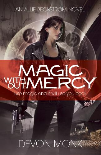 Magic Without Mercy - An Allie Beckstrom Novel (Paperback)