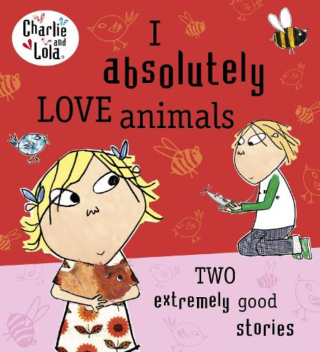 Charlie and Lola: I Absolutely Love Animals - Charlie and Lola (Paperback)