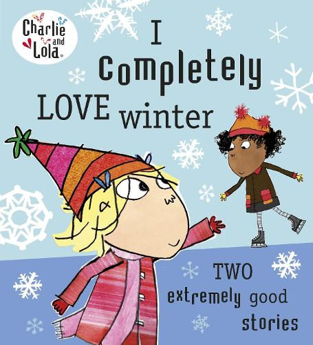 Charlie and Lola: I Completely Love Winter - Charlie and Lola (Paperback)