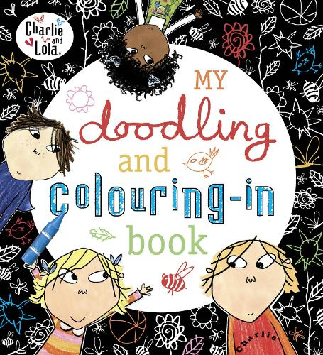Charlie and Lola: My Doodling and Colouring-In Book - Charlie and Lola (Paperback)