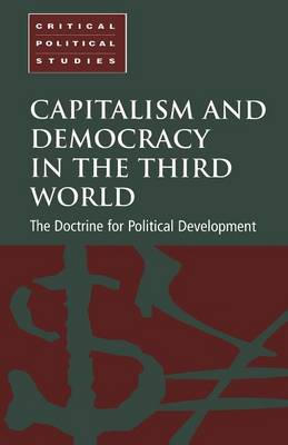 Capitalism and Democracy in the Third World: The Doctrine for Political Development - Critical Political Studies (Paperback)