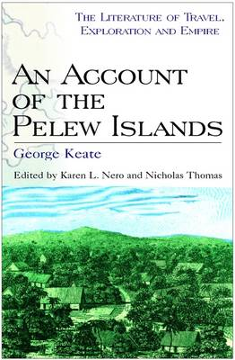An Account of the Pelew Islands - The literature of travel, exploration & empire (Hardback)