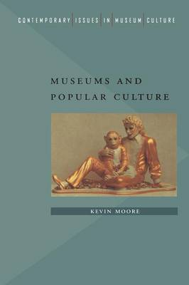 Museums and Popular Culture - Contemporary Issues in Museum Culture S. (Paperback)