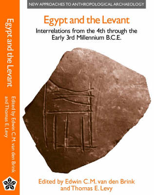 Egypt and the Levant: Interrelations from the 4th through the Early 3rd Millennium BCE - New approaches to anthropological archaelogy (Hardback)