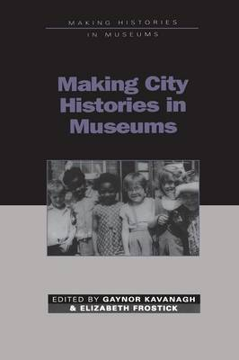 Making City Histories in Museums - Making Histories in Museums S. (Paperback)