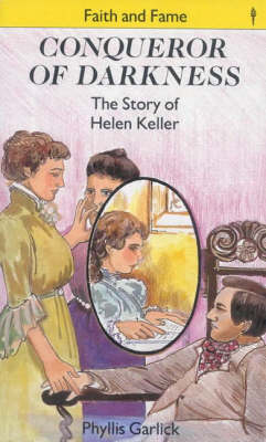 Conqueror of Darkness: Story of Helen Keller - Faith & Fame S. (Paperback)
