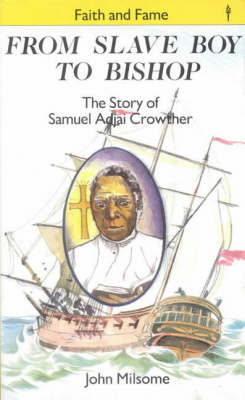 From Slave Boy to Bishop: Story of Samuel Adjai Crowther - Stories of Faith & Fame (Paperback)