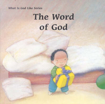 The Word of God - What is God Like (Board book)
