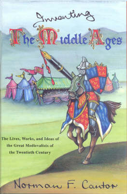 Inventing the Middle Ages: Lives, Works and Ideas of the Great Medievalists of the 20th Century (Hardback)