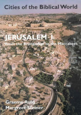 Jerusalem: From the Bronze Age to the Maccabees v.1 - Cities of the Biblical World (Paperback)
