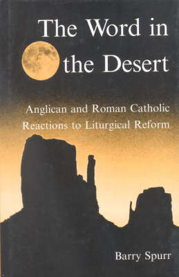 The Word in the Desert: Anglican and Roman Catholic Reactions to Liturgical Reform (Hardback)