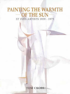 Painting the Warmth of the Sun: St Ives Artists 1939-1975 (Paperback)