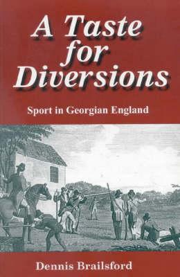 A Taste for Diversions: Sport in Georgian England (Paperback)
