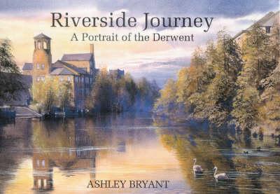 Riverside Journey: A Portrait of the Derwent (Hardback)