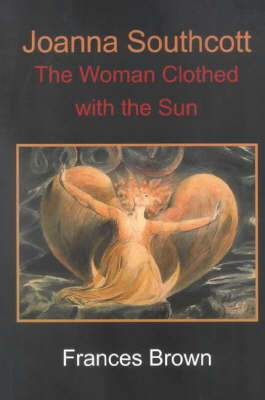 Joanna Southcott: The Woman Clothed with the Sun (Paperback)