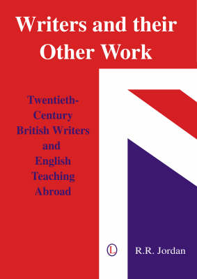 Writers and Their Other Work: Twentieth-Century British Writers and English Teaching Abroad (Hardback)