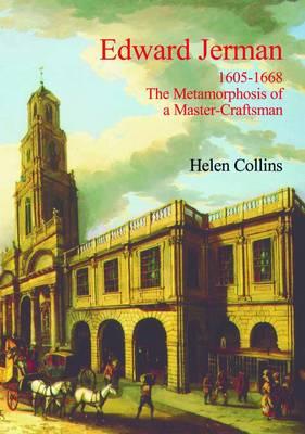 Edward Jerman: 1605-1668 The Metamorphosis of a Master-Craftsman (Hardback)