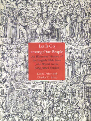 Let It Go Among Our People: An Illustrated History of the English Bible from John Wyclif to the King James Version (Hardback)