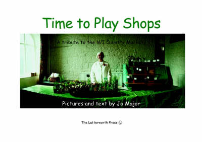 Time to Play Shops: A Tribute to the WI Country Markets (Paperback)