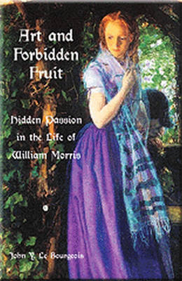 Art and Forbidden Fruit: Hidden Passion in the Life of William Morris (Paperback)