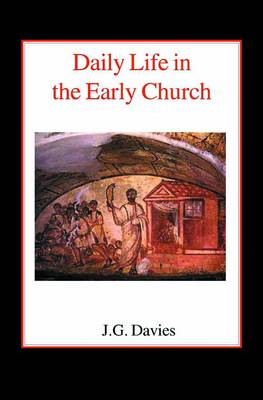 Daily Life in the Early Church: Studies in the Church Social History of the First Five Centuries (Paperback)