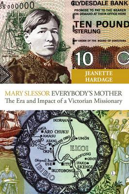 Mary Slessor - Everybody's Mother: The Era and Impact of a Victorian Missionary (Paperback)