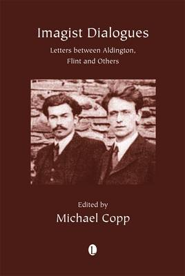 Imagist Dialogues: Letters between Aldington, Flint and Others (Paperback)