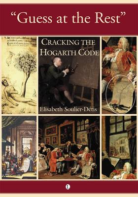 Guess at the Rest: Cracking the Hogarth Code (Paperback)