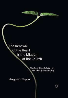 The Renewal of the Heart is the Mission of the Church: Wesley's Heart Religion in the Twenty-First Century (Paperback)