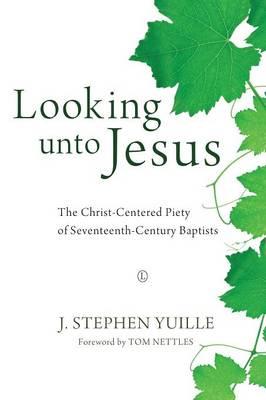 Looking unto Jesus: The Christ-Centered Piety of Seventeenth-Century Baptists (Paperback)