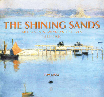 The Shining Sands: Artists in Newlyn and St Ives 1880-1930 (Paperback)