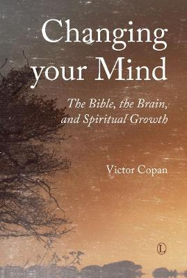 Changing your Mind: The Bible, the Brain, and Spiritual Growth (Paperback)