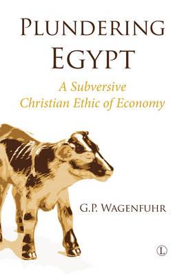 Plundering Egypt: A Subversive Christian Ethic of Economy (Paperback)