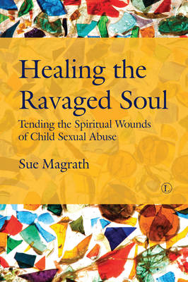 Healing the Ravaged Soul: Tending the Spiritual Wounds of Child Sexual Abuse (Paperback)