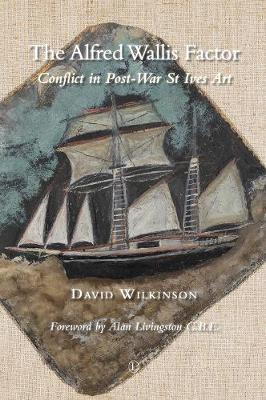 The Alfred Wallis Factor: Conflict in Post-War St Ives Art (Paperback)