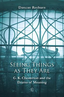 Seeing Things as They Are: G.K. Chesterton and the Drama of Meaning (Paperback)