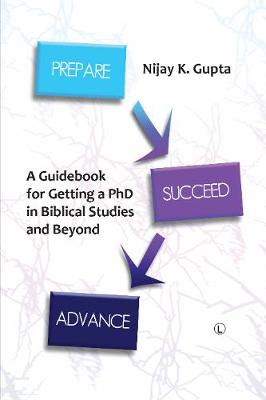 Prepare, Succeed, Advance: A Guidebook for Getting a PhD in Biblical Studies and Beyond (Paperback)