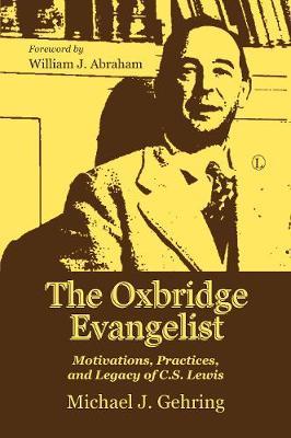 The Oxbridge Evangelist: Motivations, Practices, and Legacy of C.S. Lewis (Paperback)
