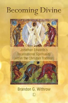 Becoming Divine: Jonathan Edwards's Incarnational Spirituality within the Christian Tradition (Paperback)