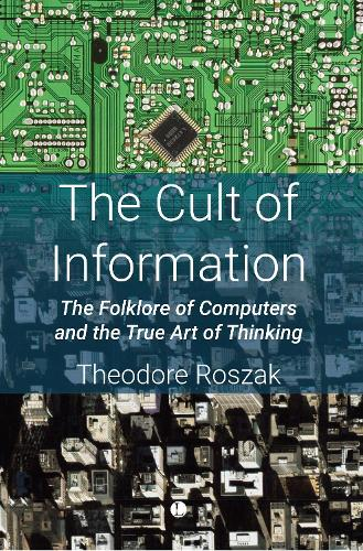 The Cult of Information: The Folklore of Computers and the True Art of Thinking (Paperback)