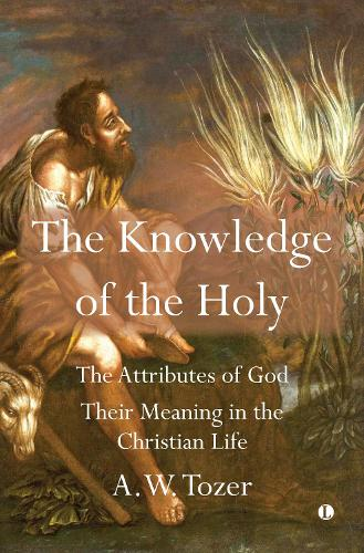 Knowledge of the Holy: The Attributes of God. Their Meaning in the Christian Life (Hardback)