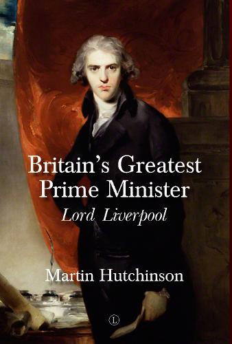 Britain's Greatest Prime Minister HB: Lord Liverpool (Hardback)