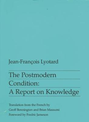 The Postmodern Condition: A Report on Knowledge (Paperback)