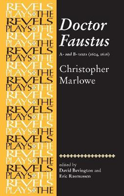 Doctor Faustus, A- and B- Texts 1604: Christopher Marlowe - The Revels Plays (Paperback)
