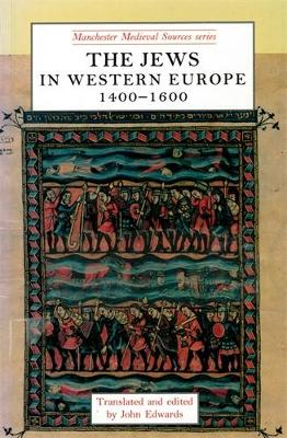 The Jews in Western Europe, 1400-1600 - Manchester Medieval Sources (Paperback)