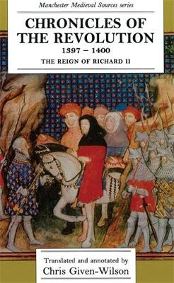 Chronicles of the Revolution, 1397-1400: The Reign of Richard II - Manchester Medieval Sources (Paperback)