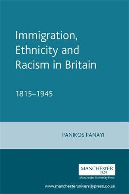 Immigration, Ethnicity and Racism in Britain 1815-1945: 1815-1945 (Paperback)