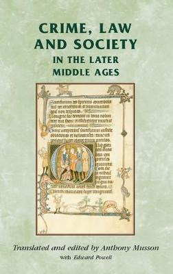 Crime, Law and Society in the Later Middle Ages - Manchester Medieval Sources (Hardback)